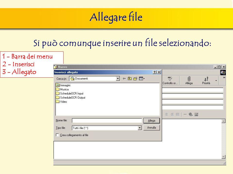 Allegare file Si può comunque inserire un file selezionando: 1 - Barra dei menu 2 - Inserisci 3 - Allegato