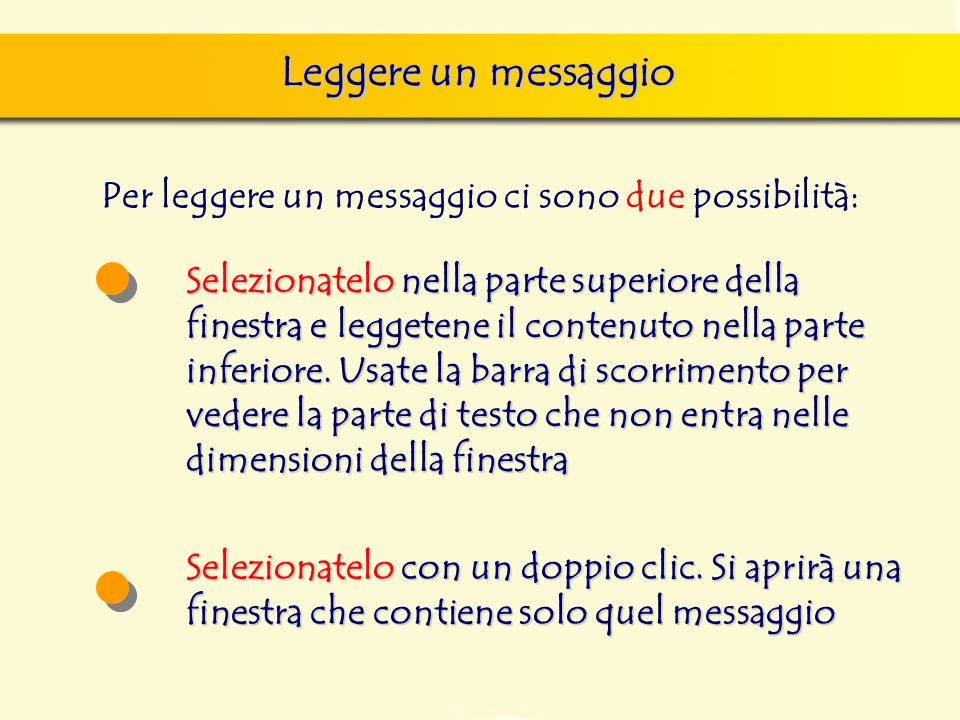 Leggere un messaggio Per leggere un messaggio ci sono due possibilità: Selezionatelo nella parte superiore della finestra e leggetene il contenuto nel