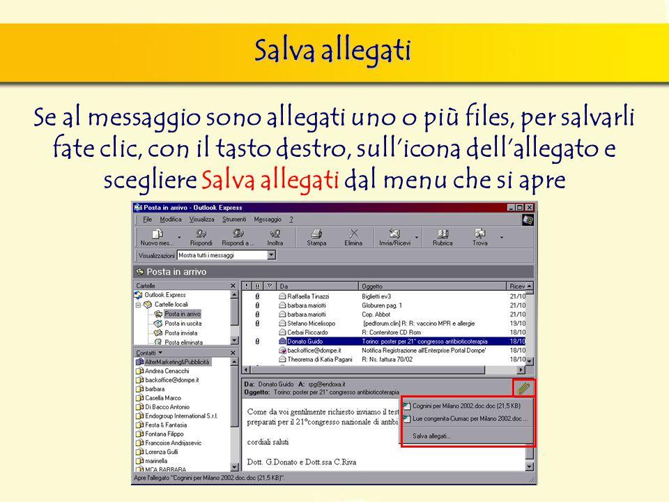 Salva allegati Se al messaggio sono allegati uno o più files, per salvarli fate clic, con il tasto destro, sull'icona dell'allegato e scegliere Salva allegati dal menu che si apre