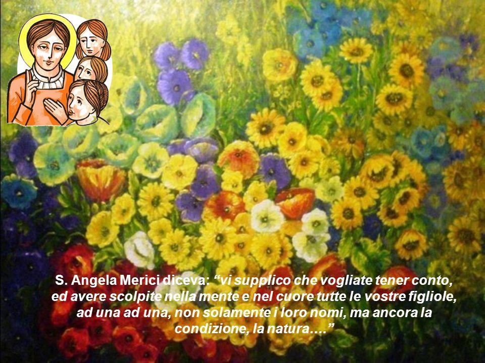 """S. Angela Merici diceva: """"vi supplico che vogliate tener conto, ed avere scolpite nella mente e nel cuore tutte le vostre figliole, ad una ad una, non"""