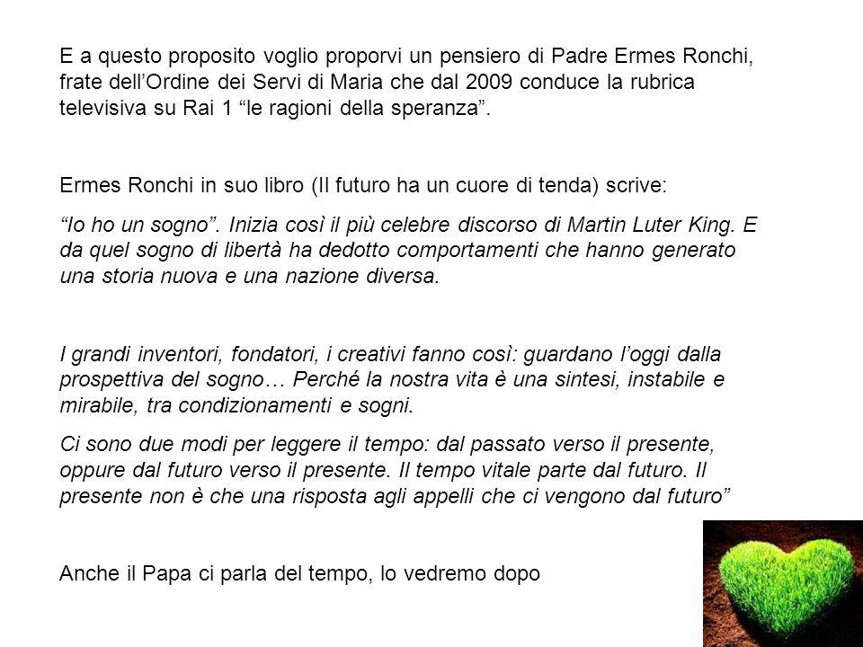 E a questo proposito voglio proporvi un pensiero di Padre Ermes Ronchi, frate dell'Ordine dei Servi di Maria che dal 2009 conduce la rubrica televisiva su Rai 1 le ragioni della speranza .