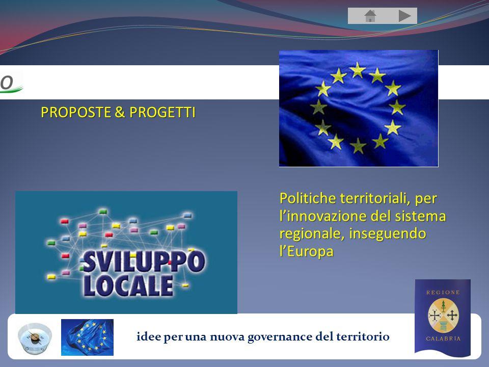 idee per una nuova governance del territorio Politiche territoriali, per l'innovazione del sistema regionale, inseguendo l'Europa PROPOSTE & PROGETTI