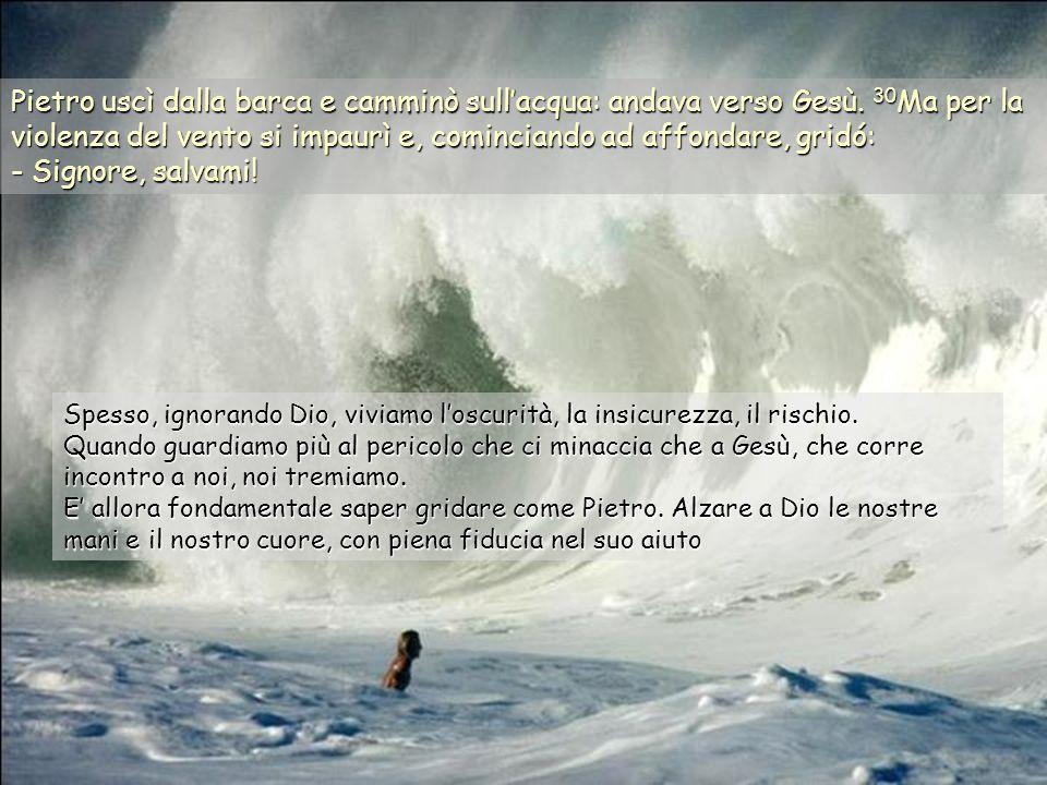 28 Pietro gli disse: -Signore, se sei tu, comandami di venire da te camminando sull'acqua. 29 Gesù gli disse: -Vieni. La fede in Gesù ci fa camminare