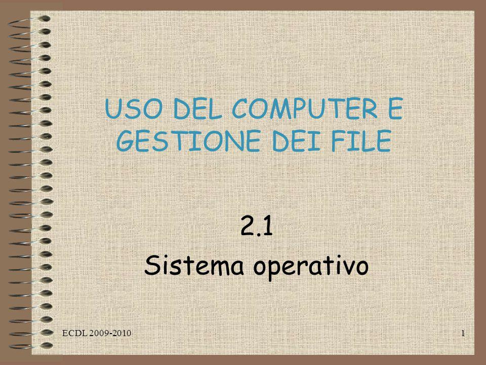 ECDL 2009-20101 USO DEL COMPUTER E GESTIONE DEI FILE 2.1 Sistema operativo