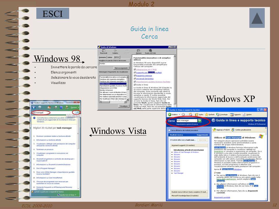 Modulo 2 ESCI ECDL 2009-2010 Bordieri Marilù12 Guida in linea Cerca Immettere la parola da cercare Elenca argomenti Selezionare la voce desiderata Visualizza Windows 98 Windows XP Windows Vista