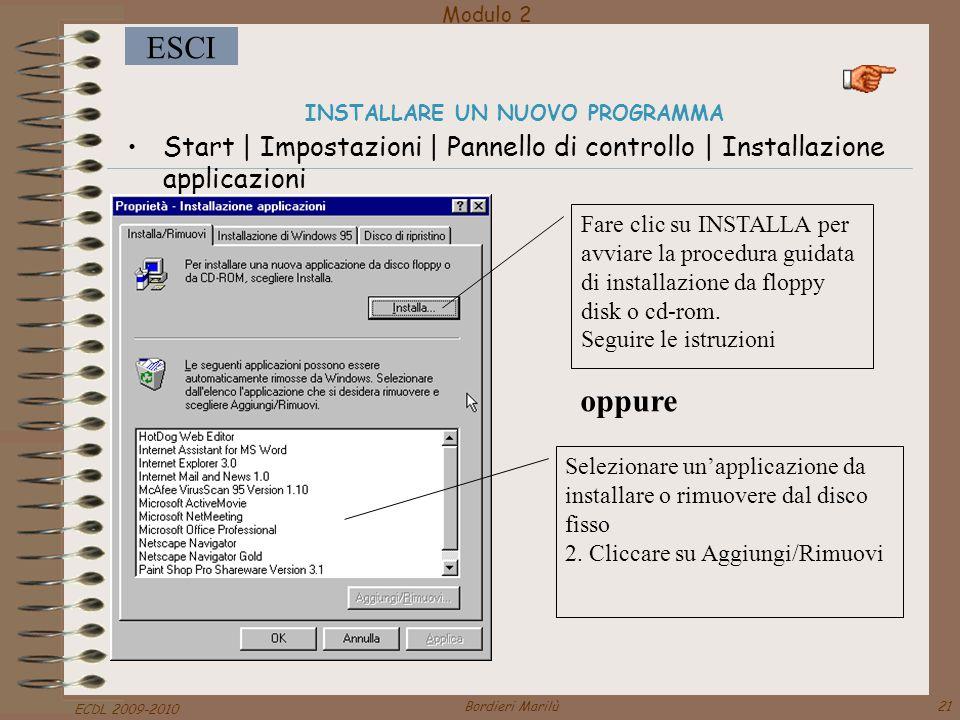 Modulo 2 ESCI ECDL 2009-2010 Bordieri Marilù21 INSTALLARE UN NUOVO PROGRAMMA Start | Impostazioni | Pannello di controllo | Installazione applicazioni Fare clic su INSTALLA per avviare la procedura guidata di installazione da floppy disk o cd-rom.