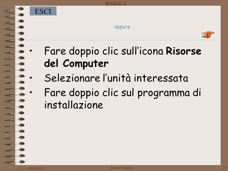 Modulo 2 ESCI ECDL 2009-2010 Bordieri Marilù23 oppure Fare doppio clic sull'icona Risorse del Computer Selezionare l'unità interessata Fare doppio clic sul programma di installazione
