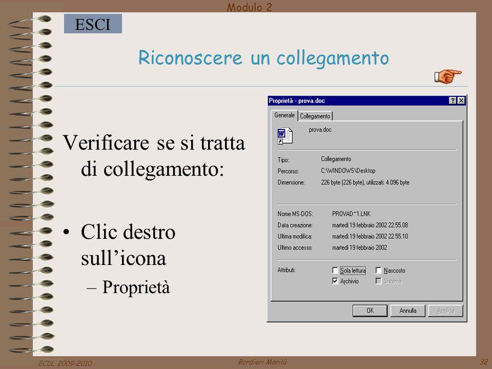 Modulo 2 ESCI ECDL 2009-2010 Bordieri Marilù32 Riconoscere un collegamento Verificare se si tratta di collegamento: Clic destro sull'icona –Proprietà