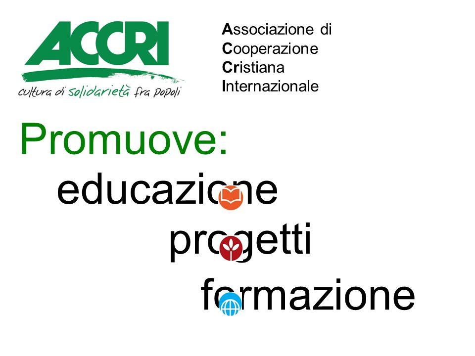 Promuove: formazione educazione progetti Associazione di Cooperazione Cristiana Internazionale