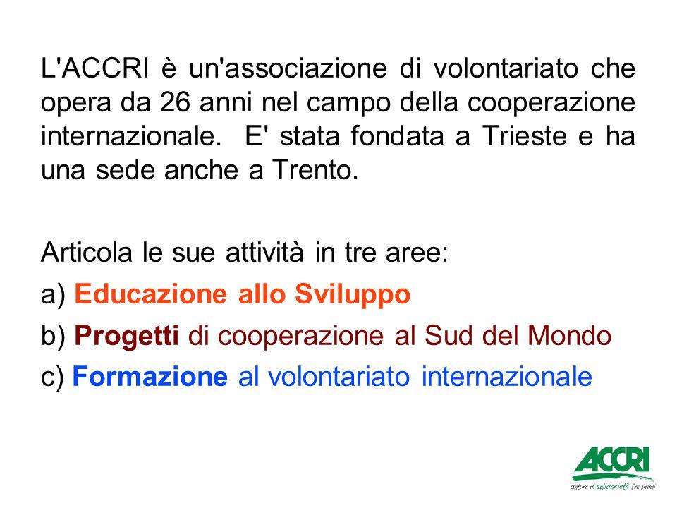 L ACCRI è un associazione di volontariato che opera da 26 anni nel campo della cooperazione internazionale.