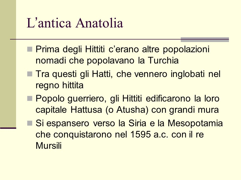 L ' antica Anatolia Prima degli Hittiti c'erano altre popolazioni nomadi che popolavano la Turchia Tra questi gli Hatti, che vennero inglobati nel reg