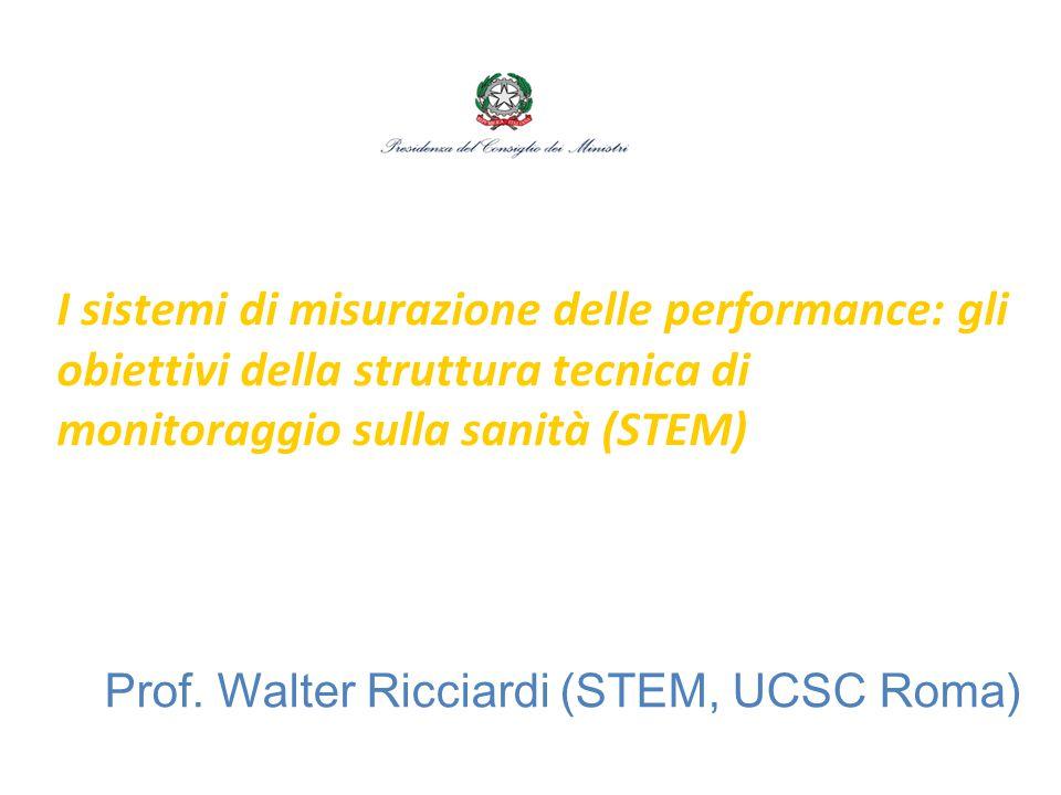 I sistemi di misurazione delle performance: gli obiettivi della struttura tecnica di monitoraggio sulla sanità (STEM) Prof. Walter Ricciardi (STEM, UC