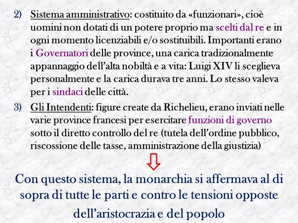 2)Sistema amministrativo: costituito da «funzionari», cioè uomini non dotati di un potere proprio ma scelti dal re e in ogni momento licenziabili e/o