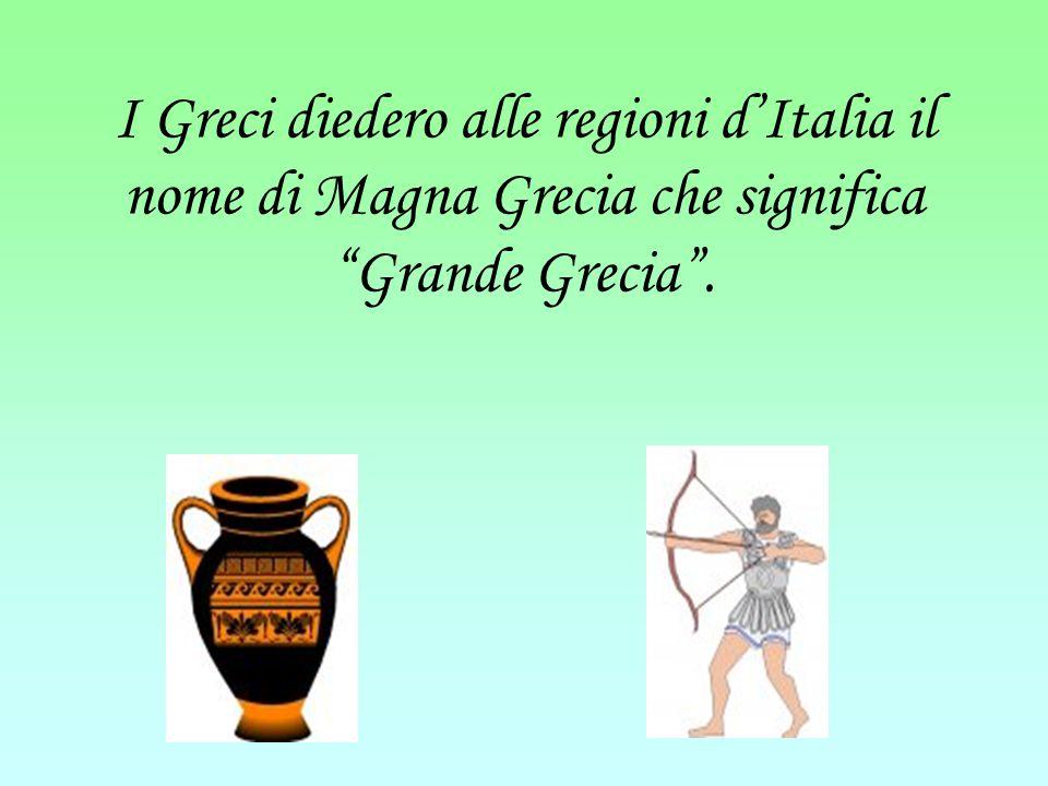 """I Greci diedero alle regioni d'Italia il nome di Magna Grecia che significa """"Grande Grecia""""."""