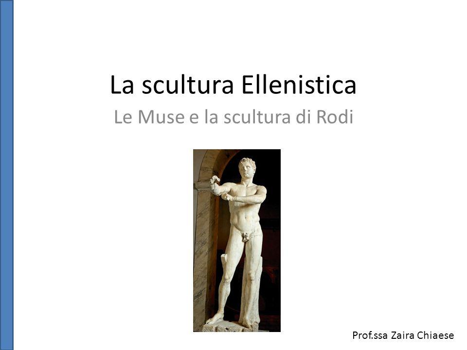 La scultura Ellenistica Le Muse e la scultura di Rodi Prof.ssa Zaira Chiaese