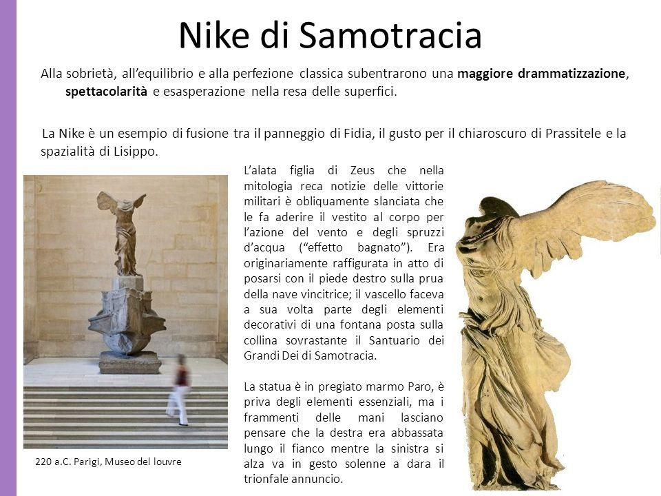 Nike di Samotracia Alla sobrietà, all'equilibrio e alla perfezione classica subentrarono una maggiore drammatizzazione, spettacolarità e esasperazione