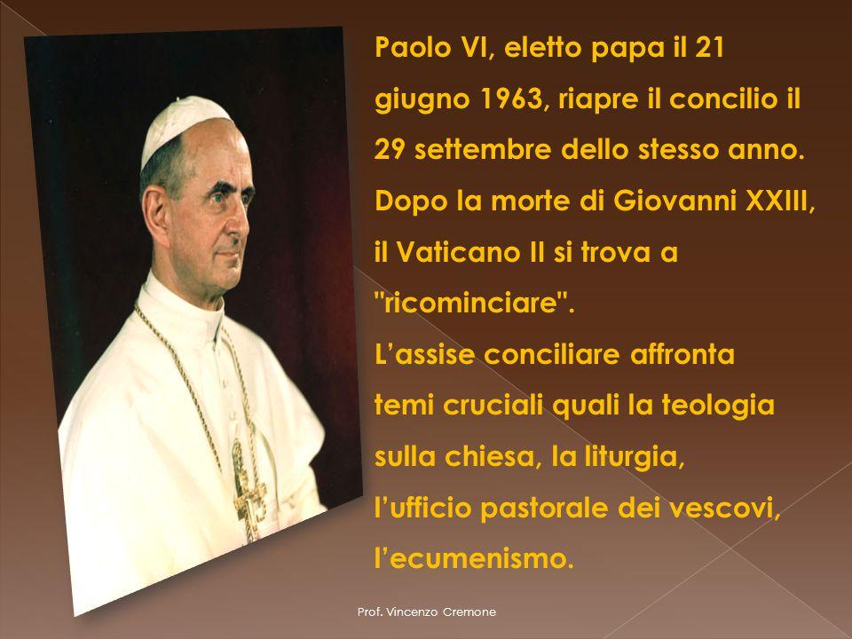 Prof. Vincenzo Cremone Paolo VI, eletto papa il 21 giugno 1963, riapre il concilio il 29 settembre dello stesso anno. Dopo la morte di Giovanni XXIII,