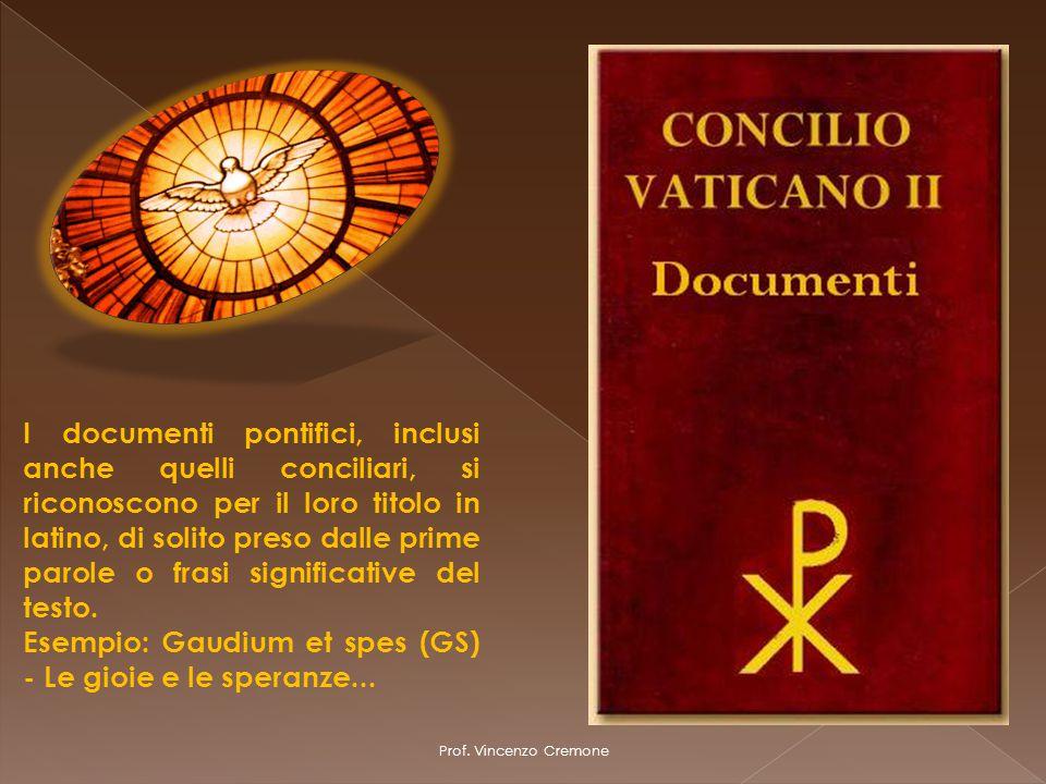 I documenti pontifici, inclusi anche quelli conciliari, si riconoscono per il loro titolo in latino, di solito preso dalle prime parole o frasi signif