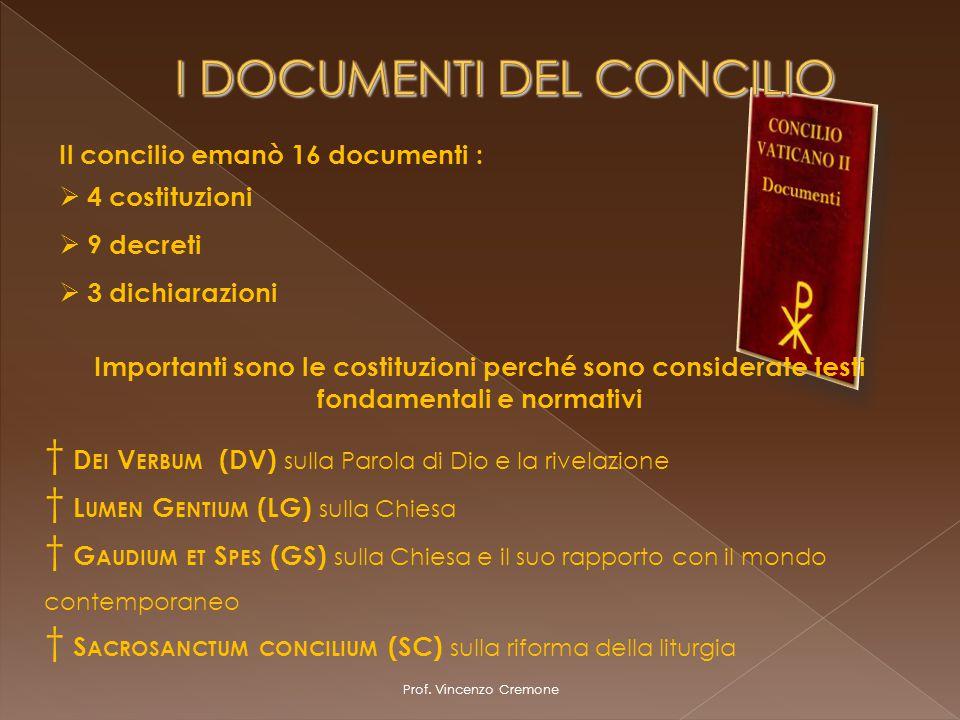 Prof. Vincenzo Cremone Il concilio emanò 16 documenti :  4 costituzioni  9 decreti  3 dichiarazioni Importanti sono le costituzioni perché sono con