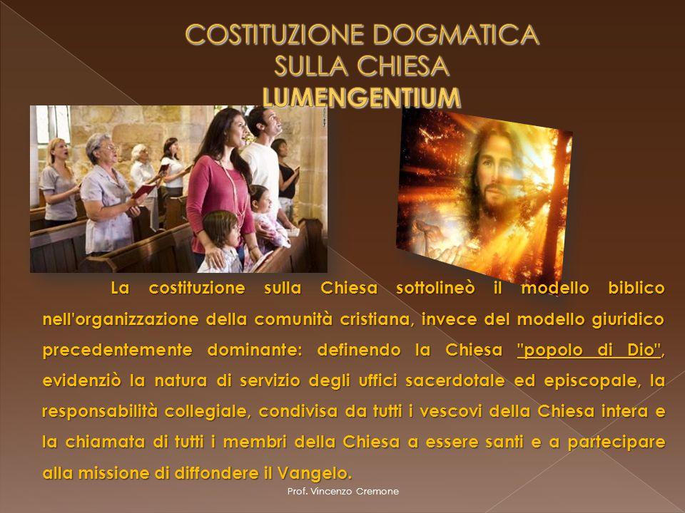 Prof. Vincenzo Cremone La costituzione sulla Chiesa sottolineò il modello biblico nell'organizzazione della comunità cristiana, invece del modello giu