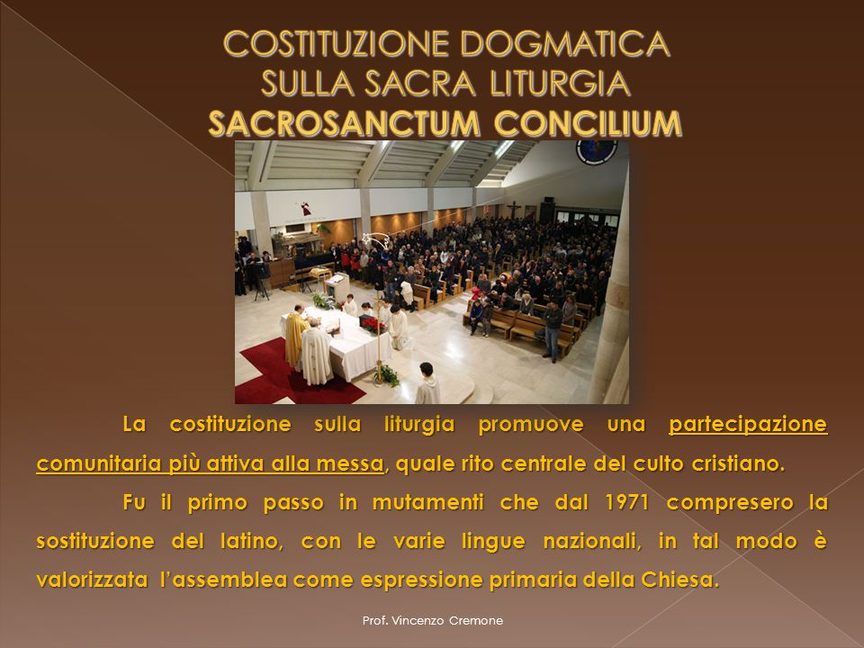 Prof. Vincenzo Cremone La costituzione sulla liturgia promuove una partecipazione comunitaria più attiva alla messa, quale rito centrale del culto cri