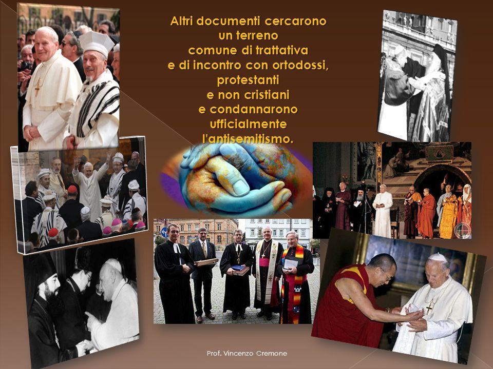 Prof. Vincenzo Cremone Altri documenti cercarono un terreno comune di trattativa e di incontro con ortodossi, protestanti e non cristiani e condannaro