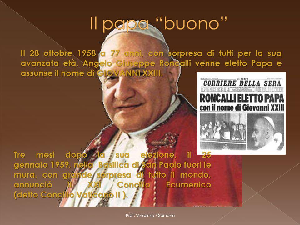 Prof. Vincenzo Cremone Il 28 ottobre 1958 a 77 anni, con sorpresa di tutti per la sua avanzata età, Angelo Giuseppe Roncalli venne eletto Papa e assun