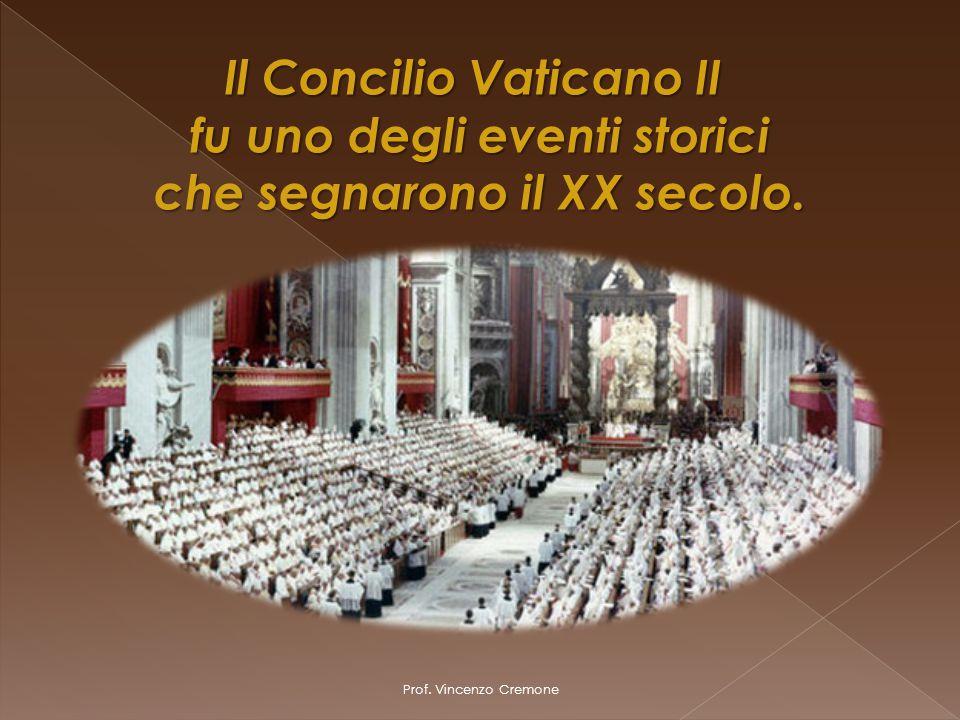 Prof. Vincenzo Cremone Il Concilio Vaticano II Il Concilio Vaticano II fu uno degli eventi storici che segnarono il XX secolo.