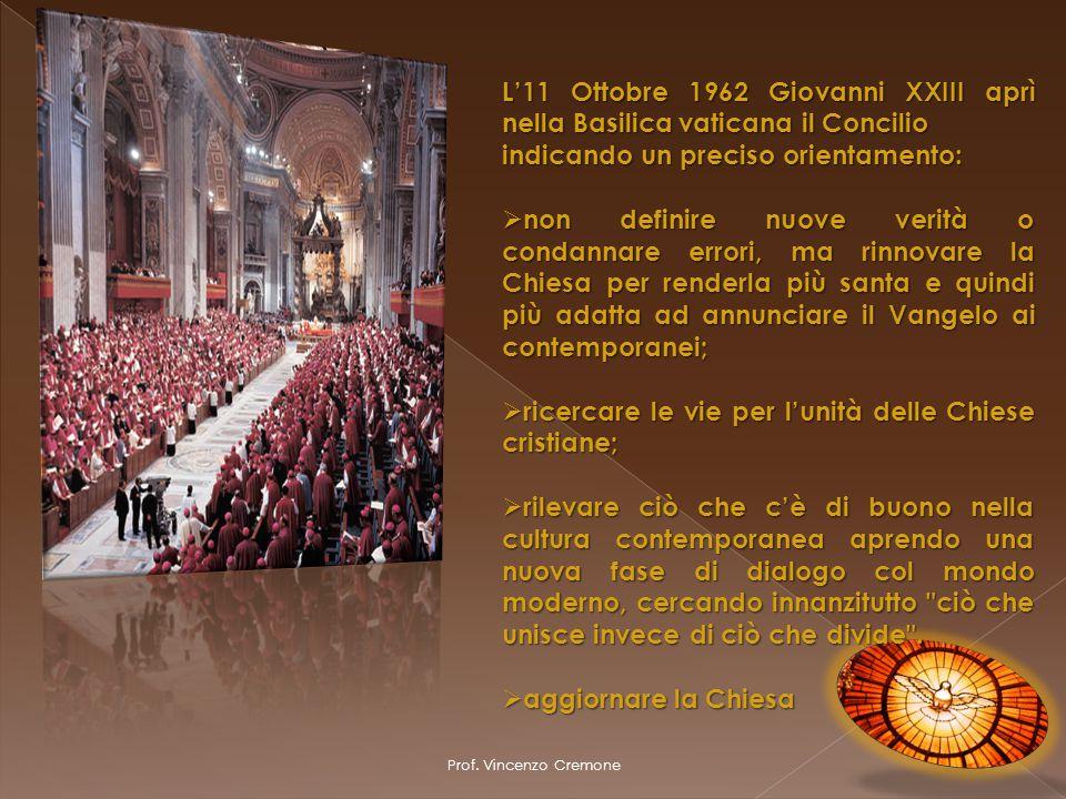 Prof. Vincenzo Cremone L'11 Ottobre 1962 Giovanni XXIII aprì nella Basilica vaticana il Concilio indicando un preciso orientamento:  non definire nuo