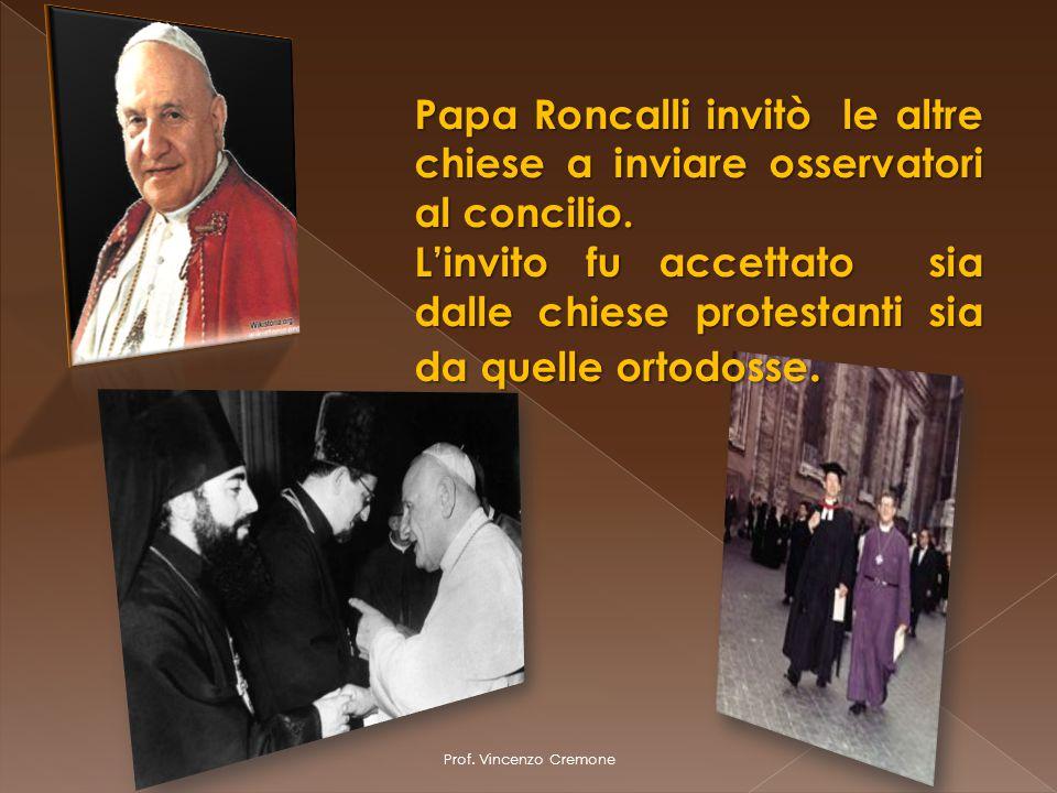 Prof. Vincenzo Cremone Papa Roncalli invitò le altre chiese a inviare osservatori al concilio. L'invito fu accettato sia dalle chiese protestanti sia