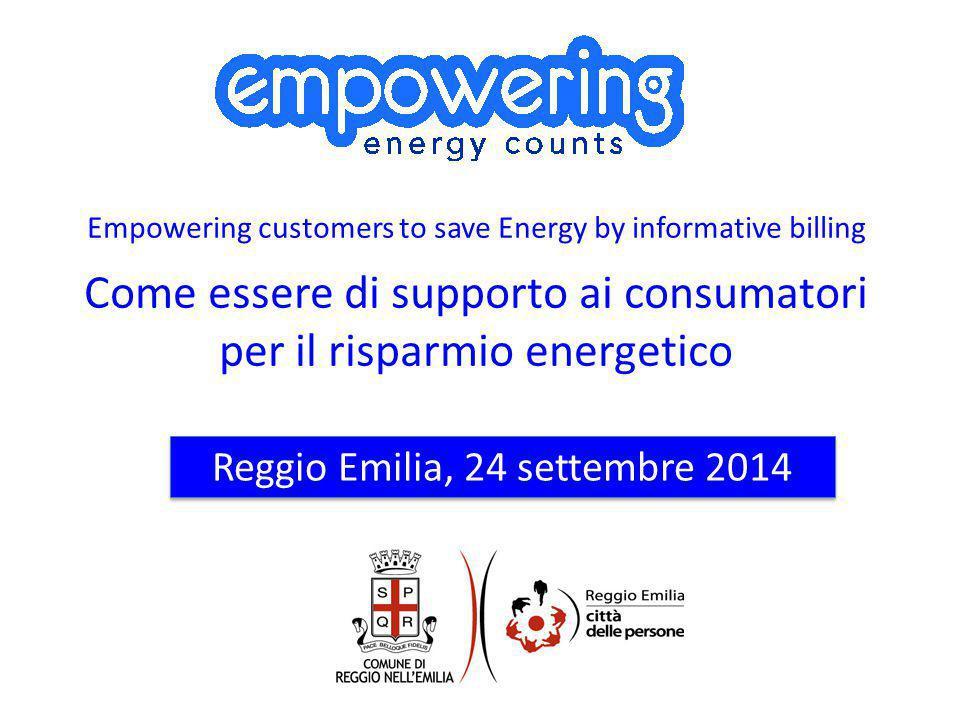 Empowering customers to save Energy by informative billing Come essere di supporto ai consumatori per il risparmio energetico Reggio Emilia, 24 settem