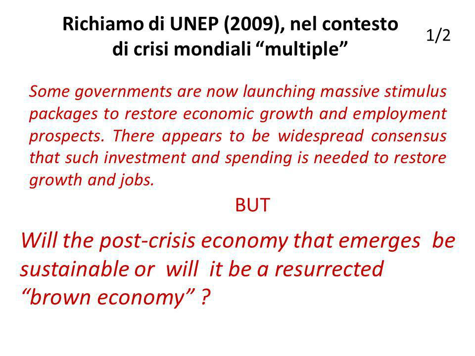 Richiamo di UNEP (2009), nel contesto di crisi mondiali multiple Some governments are now launching massive stimulus packages to restore economic growth and employment prospects.