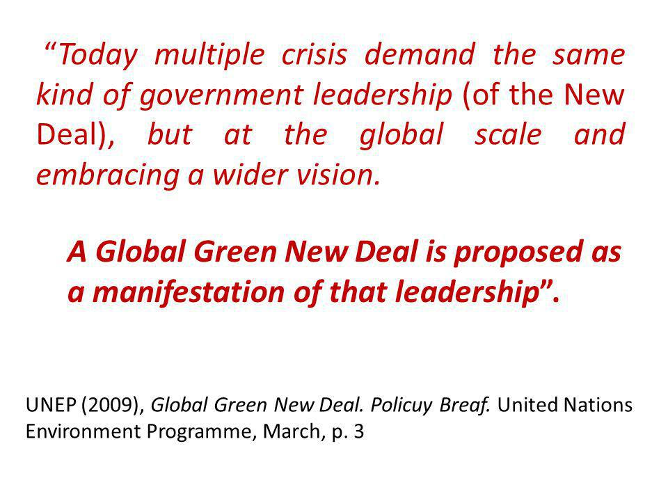 Today multiple crisis demand the same kind of government leadership (of the New Deal), but at the global scale and embracing a wider vision.