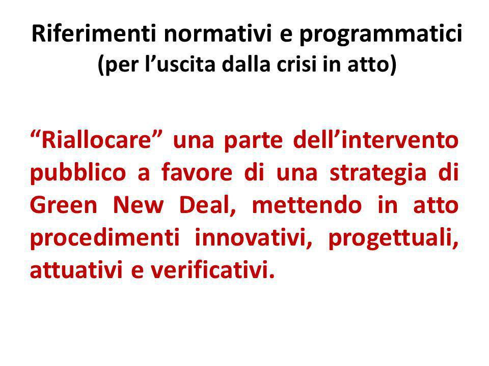 """Riferimenti normativi e programmatici (per l'uscita dalla crisi in atto) """"Riallocare"""" una parte dell'intervento pubblico a favore di una strategia di"""