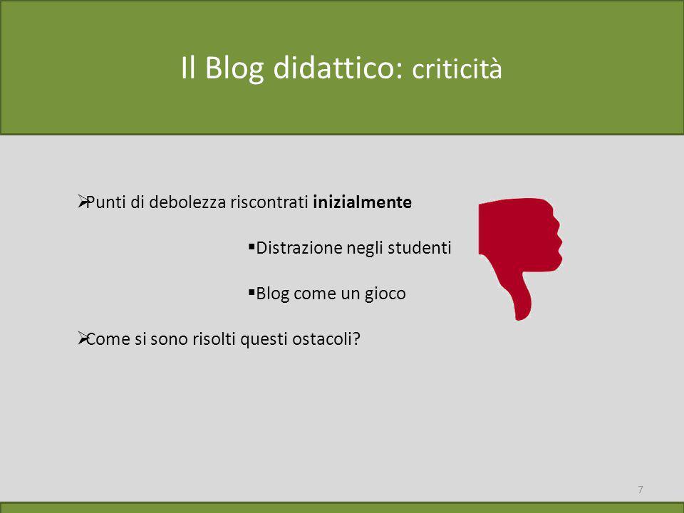 7 Il Blog didattico: criticità  Punti di debolezza riscontrati inizialmente  Distrazione negli studenti  Blog come un gioco  Come si sono risolti questi ostacoli