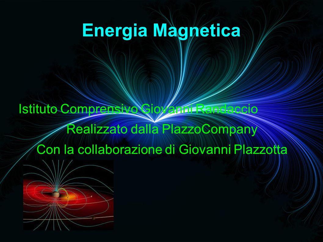 Energia Magnetica Istituto Comprensivo Giovanni Randaccio Realizzato dalla PlazzoCompany Con la collaborazione di Giovanni Plazzotta