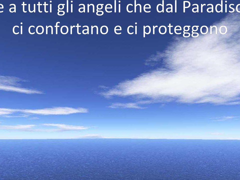 e a tutti gli angeli che dal Paradisoe a tutti gli angeli che dal Paradiso ci confortano e ci proteggonoci confortano e ci proteggono