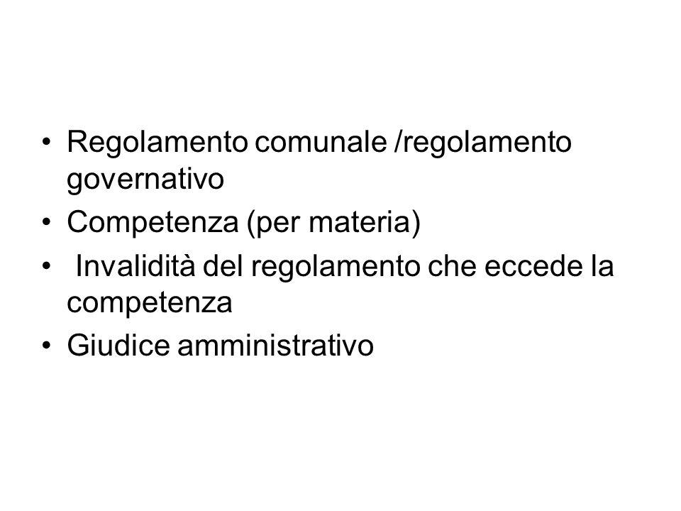 Regolamento comunale /regolamento governativo Competenza (per materia) Invalidità del regolamento che eccede la competenza Giudice amministrativo