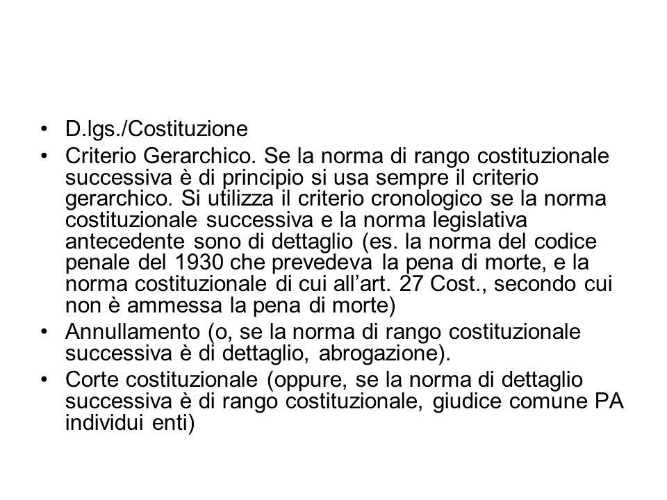 D.lgs./Costituzione Criterio Gerarchico. Se la norma di rango costituzionale successiva è di principio si usa sempre il criterio gerarchico. Si utiliz