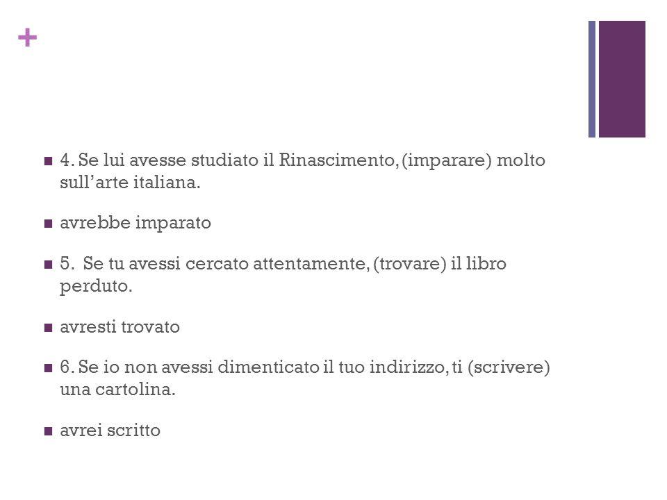 + 4. Se lui avesse studiato il Rinascimento, (imparare) molto sull'arte italiana.