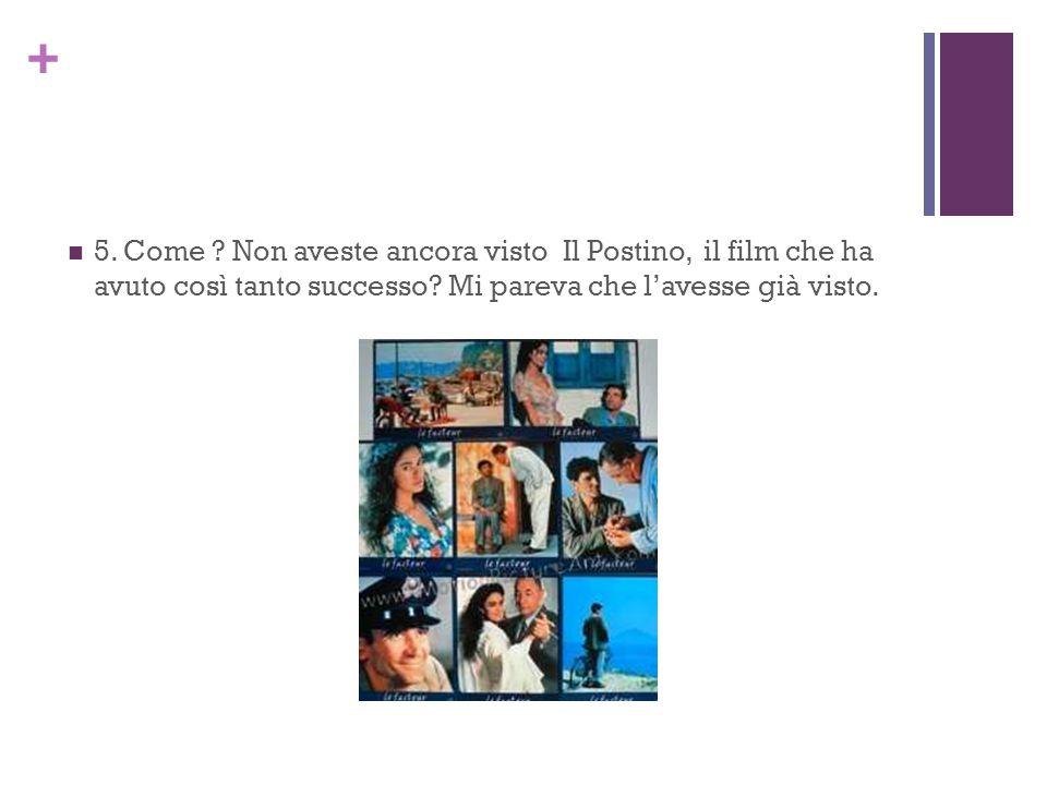 + 5. Come . Non aveste ancora visto Il Postino, il film che ha avuto così tanto successo.