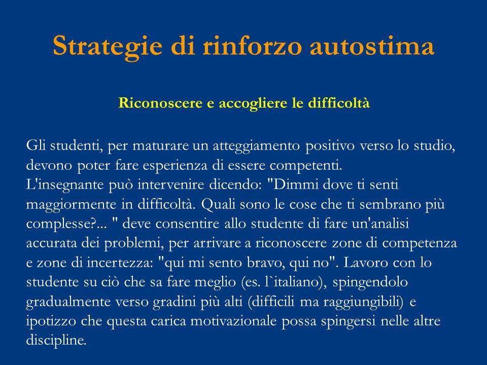 Strategie di rinforzo autostima Gli studenti, per maturare un atteggiamento positivo verso lo studio, devono poter fare esperienza di essere competenti.