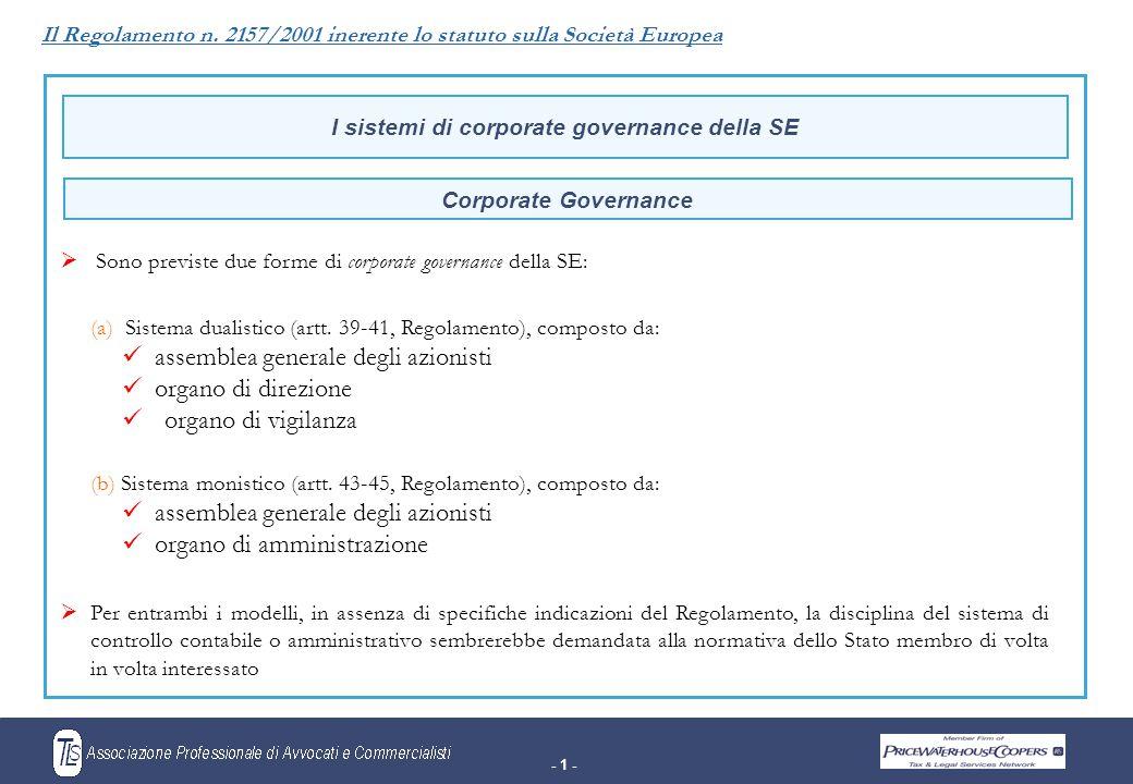 - 1 - I sistemi di corporate governance della SE  Sono previste due forme di corporate governance della SE: (a) Sistema dualistico (artt.