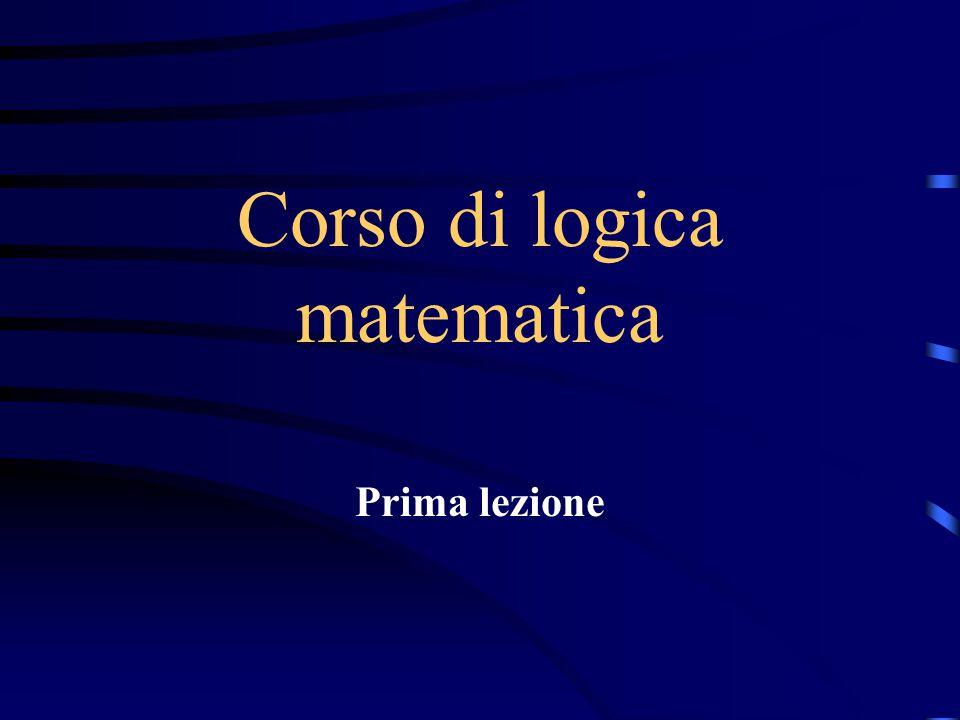 Corso di logica matematica Prima lezione