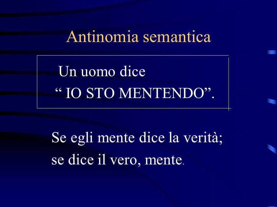 Antinomia semantica Un uomo dice IO STO MENTENDO .