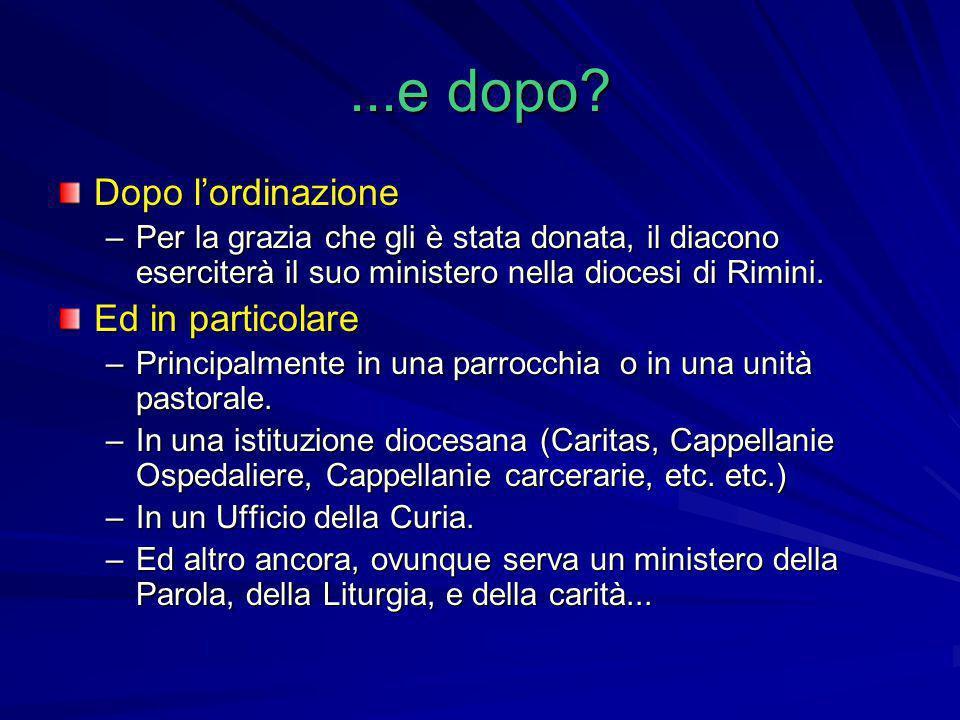 ...e dopo? Dopo l'ordinazione –Per la grazia che gli è stata donata, il diacono eserciterà il suo ministero nella diocesi di Rimini. Ed in particolare