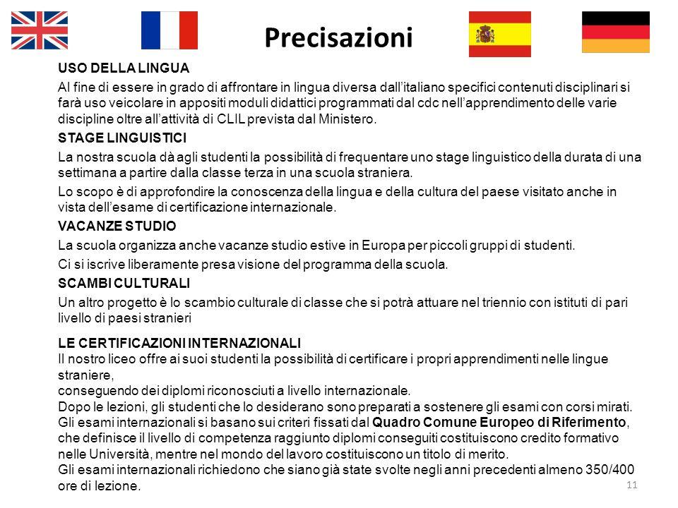 Precisazioni 11 USO DELLA LINGUA Al fine di essere in grado di affrontare in lingua diversa dall'italiano specifici contenuti disciplinari si farà uso