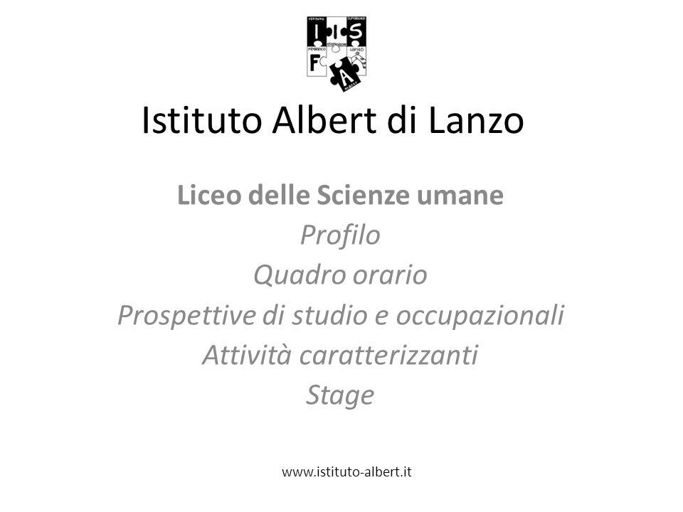 Istituto Albert di Lanzo Liceo delle Scienze umane Profilo Quadro orario Prospettive di studio e occupazionali Attività caratterizzanti Stage www.isti