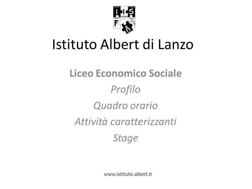 Istituto Albert di Lanzo Liceo Economico Sociale Profilo Quadro orario Attività caratterizzanti Stage www.istituto-albert.it