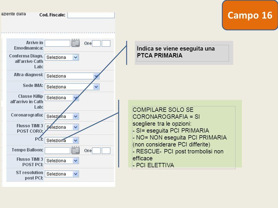 Indica se viene eseguita una PTCA PRIMARIA COMPILARE SOLO SE CORONAROGRAFIA = SI scegliere tra le opzioni: - SI= eseguita PCI PRIMARIA - NO= NON esegu